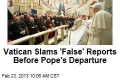 Vatican Slams 'False' Reports Before Pope's Departure