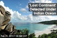 'Lost Continent' Detected Under Indian Ocean
