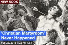 'Christian Martyrdom' Never Happened