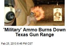 'Military' Ammo Burns Down Texas Gun Range