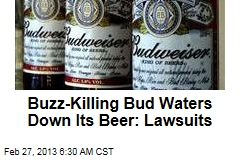 Lawsuit: Buzz-Killing Bud Waters Down Its Beer