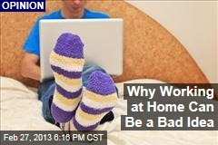 Why Working at Home Can Be a Bad Idea