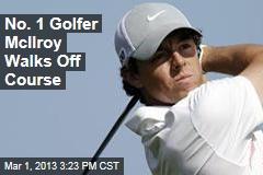 No. 1 Golfer McIlroy Walks Off Course