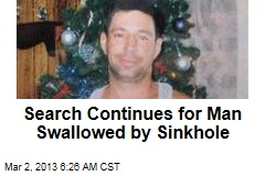 Search Continues for Man Swallowed by Sinkhole