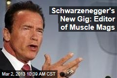 Schwarzenegger's New Gig: Editor of Muscle Mags