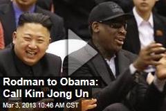 Rodman to Obama: Call Kim Jong Un