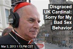 Disgraced UK Cardinal: Sorry for My Bad Sex Behavior