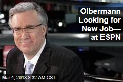 Olbermann Looking for New Job— at ESPN