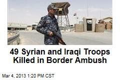49 Syrian and Iraqi Troops Killed in Border Ambush