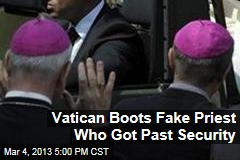 Vatican Boots Fake Priest Who Got Past Security