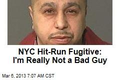 NYC Hit-Run Fugitive: I'm Really Not a Bad Guy