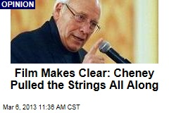 Film Makes Clear: Cheney Pulled the Strings All Along