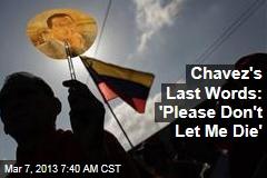 Chavez's Last Words: 'Please Don't Let Me Die'