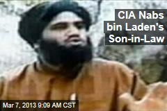 CIA Nabs bin Laden's Son-in-Law