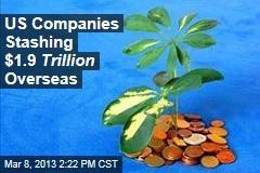 US Companies Stashing $1.9 Trillion Overseas