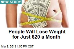 People Will Lose Weight for Just $20 a Month