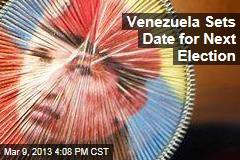 Venezuela Sets Date for Next Election