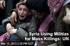 Syria Using Militias for Mass Killings: UN
