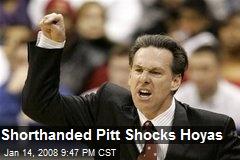 Shorthanded Pitt Shocks Hoyas