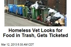 Homeless Vet Looks for Food in Trash, Gets Ticketed