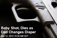 Baby Shot, Dies as Dad Changes Diaper