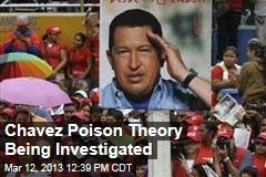 Chavez Poison Theory Being Investigated