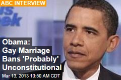 Obama: Gay Marriage Bans 'Probably' Unconstitutional