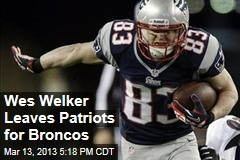 Wes Welker Leaves Patriots for Broncos