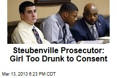 Steubenville Prosecutor: Girl Too Drunk to Consent