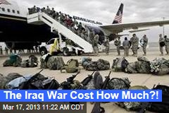 The Iraq War Cost How Much ?!