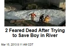 2 Feared Dead After Trying to Save Boy in River