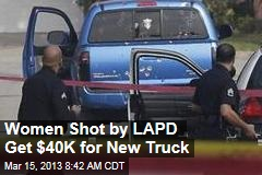 Women Shot by LAPD Get $40K for New Truck