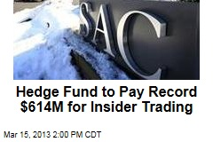 Hedge Fund to Pay Record $614M for Insider Trading