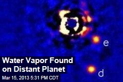 Water Vapor Found on Distant Planet