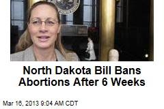 North Dakota Bill Bans Abortions After 6 Weeks