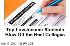 Top Low-Income Students Blow Off Best Colleges