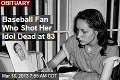 Baseball Fan Who Shot Her Idol Dead at 83