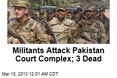 Militants Attack Pakistan Court Complex; 3 Dead