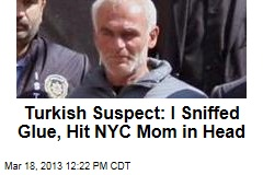 Turkish Suspect: I Sniffed Glue, Hit NYC Mom in Head