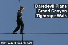 Daredevil Plans Grand Canyon Tightrope Walk