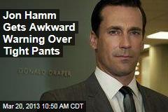 Jon Hamm Gets Awkward Warning Over Tight Pants