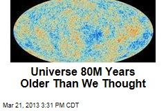 Universe 80M Years Older Than We Thought