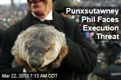 Punxsutawney Phil Faces Execution Threat