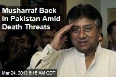 Musharraf Back in Pakistan Amid Death Threats