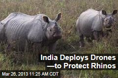 India Deploys Drones —to Protect Rhinos