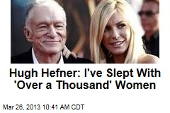 Hugh Hefner: I've Slept With 'Over a Thousand' Women
