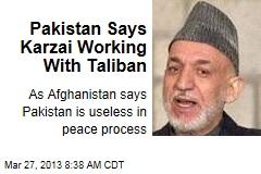 Pakistan Says Karzai Working With Taliban