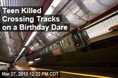Teen Killed Crossing Tracks on a Birthday Dare