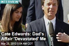 Edwards' Daughter: Dad's Affair 'Devastated' Me