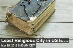 Least Religious City in US Is ...